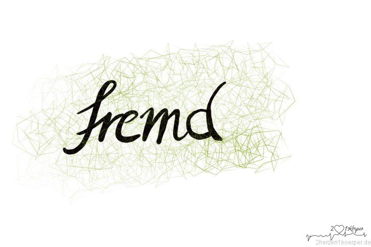 Ein fremdes Herz: Das Wort Fremd handschriftlich geschrieben mit grünem Hintergrund.